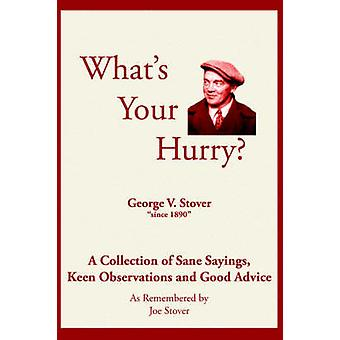 Whats Your Hurry  A Collection of Sane Sayings Keen Observations and Good Advice by Stover & Joe