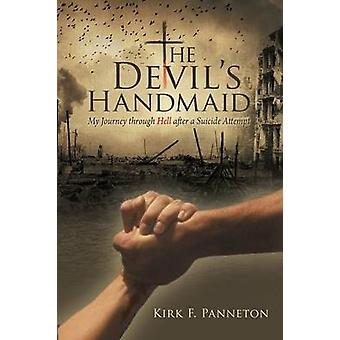 The Devils Handmaid My Journey Through Hell After a Suicide Attempt by Panneton & Kirk F.