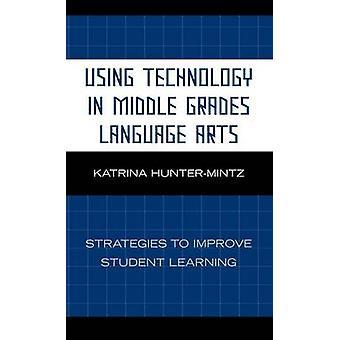 Utilisant la technologie en milieu Grades Language Arts stratégies pour améliorer l'apprentissage des élèves par HunterMintz & Katrina