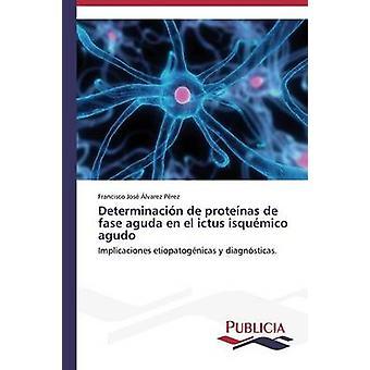 Determinacin de protenas de fase aguda en el ictus isqumico agudo by lvarez Prez Francisco Jos