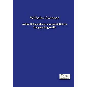 Arthur Schopenhauer aus persnlichem Umgang dargestellt by Gwinner & Wilhelm