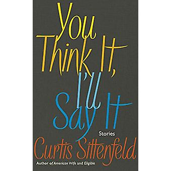 Sie denken es - ich sage es - Geschichten von Curtis Sittenfeld - 9780857525