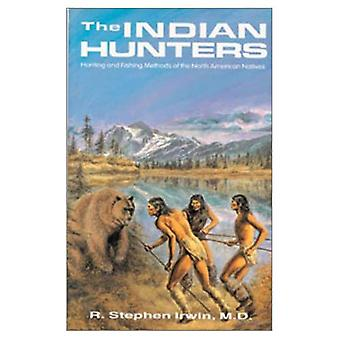 Indian Hunters: Hunting and Fishing Methods of the North American Indians
