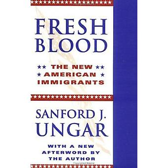 Fresh Blood - The New American Immigrants by Sanford J. Ungar - 978025
