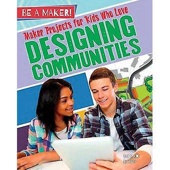 Maker Projects for Kids Who Love Designing Communities by Megan Kopp