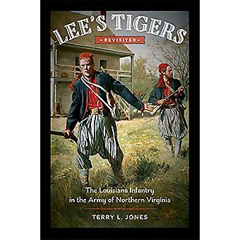 Lee's Tigers Revisited - The Louisiana Infantry in the Army of Norther