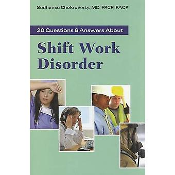 20 Questions and Answers About Shift Work Disorder by Sudhansu Chokro