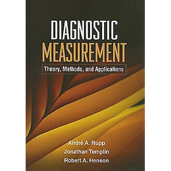 Diagnostic Measurement - Theory - Methods - and Applications by Andre