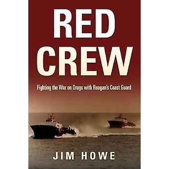 Red Crew - Fighting the War on Drugs with Reagan's Coast Guard by Red