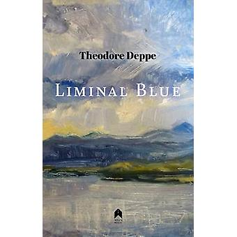 Liminal Blue by Theodore Deppe - 9781851321346 Book