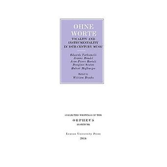Ohne Worte - Vocality and Instrumentality in 19th-Century Music by Jea