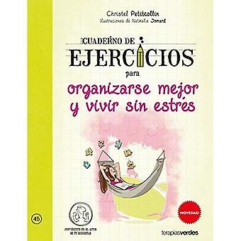 Cuaderno de Ejercicios Para Organizarse Mejor y Vivir Sin Estres