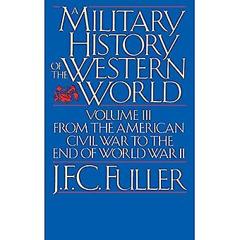 A Military History of the Western World: v. 3: From the American Civil War to the End of World War II