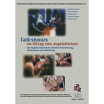 Talkshows im Alltag von Jugendlichen Der tgliche Balanceakt zwischen Orientierung Amsement und Ablehnung de PausHasebrink & Ingrid