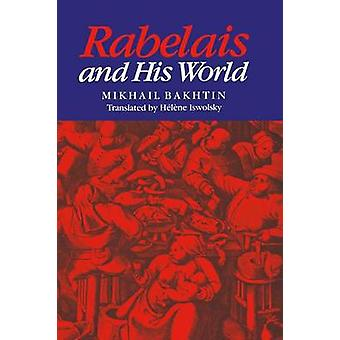 Rabelais and His World by Bakhtin & Mikhail