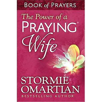 The Power of a Praying Wife Book of Prayers by Stormie Omartian