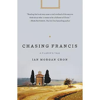 Chasing Francis: A Pilgrim's Tale (Paperback) by Zondervan Publishing Morgan Cron Ian