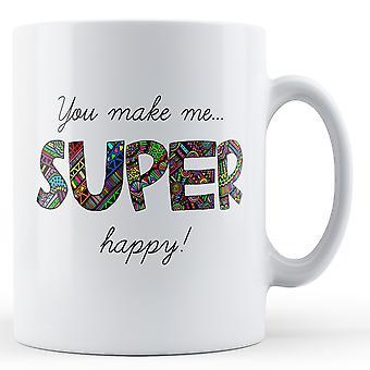 You Make Me Super Happy - Printed Mug