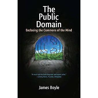 The Public Domain - Enclosing the Commons of the Mind by James Boyle -