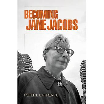 Becoming Jane Jacobs by Peter L. Laurence - 9780812247886 Book