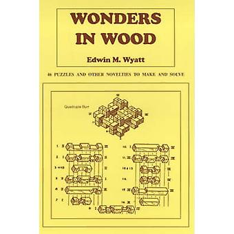 Wonders in Wood - 46 Puzzles and Other Novelties to Make and Solve (Ne