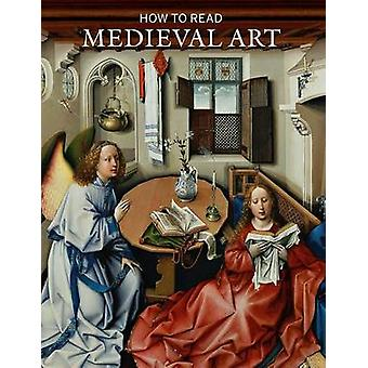 How to Read Medieval Art by Wendy A. Stein - 9781588395979 Book