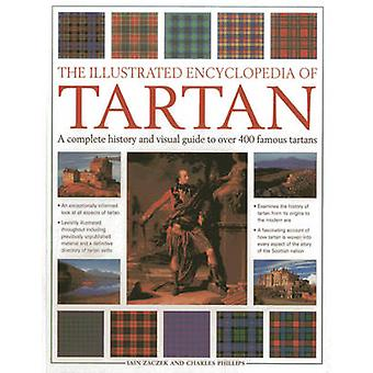 The Illustrated Encyclopedia of Tartan - A Complete History and Visual