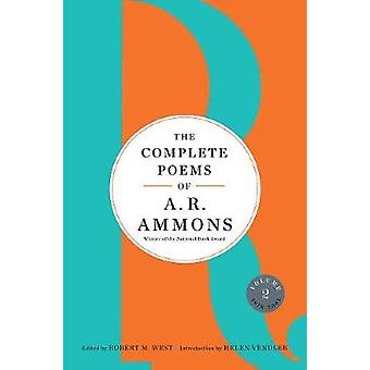 The Complete Poems of A. R. Ammons - Volume 2 1978-2005 by A. R. Ammon