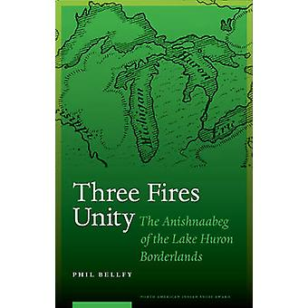 Three Fires Unity - The Anishnaabeg of the Lake Huron Borderlands by P