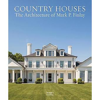 Country Houses - The Architecture of Mark P. Finlay by Country Houses -