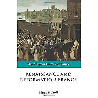 Renaissance et réforme France: 1500-1648 (Oxford courte histoire de la France)