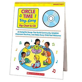 Circle Time Sing-Along Flip Chart & CD: 25 Delightful Songs that Build Community, Establish Classroom Routines, and Make Every Child Feel Welcome, Grades PreK-1
