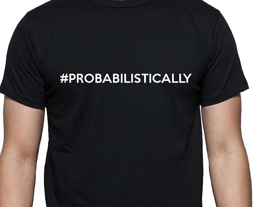 #Probabilistically Hashag Probabilistically Black Hand Printed T shirt