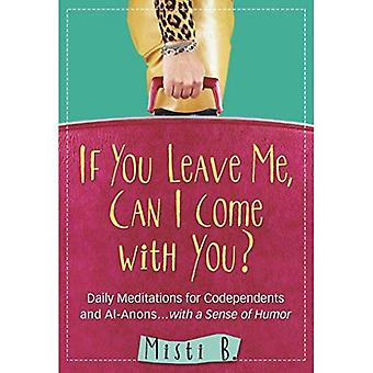 If You Leave Me, Can I Come with You?: Daily Meditations for Codependents and Al-Anons . . . with a Sense of Humor