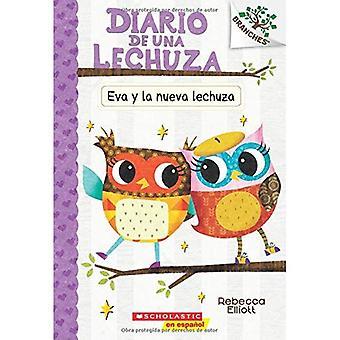Diario de Una Lechuza #4: Eva Y La Nueva Lechuza (Eva and the New Owl): Un� Libro de la Serie Branches (Diario de una Lechuza)