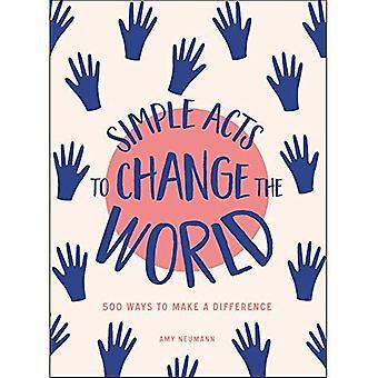 Des gestes simples pour changer le monde: 500 + les façons de faire une différence (actes simples)