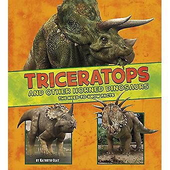 Triceratops and Other Horned Dinosaurs - The Need-to-Know Facts by Kat