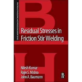 Residual Stresses in Friction Stir Welding A Volume in the Friction Stir Welding and Processing Book Series by Kumar & Nilesh