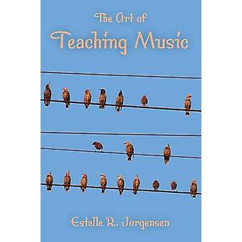 The Art of Teaching Music by Jorgensen & Estelle R.