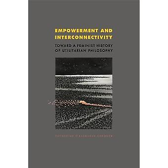 Empowerment and Interconnectivity Toward a Feminist History of Utilitarian Philosophy by Gardner & Catherine Villanueva