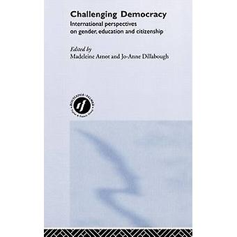 Challenging Democracy International Perspectives on Gender and Citizenship by Arnot & Madeleine