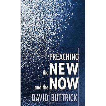 Preaching the New and the Now by Buttrick & David