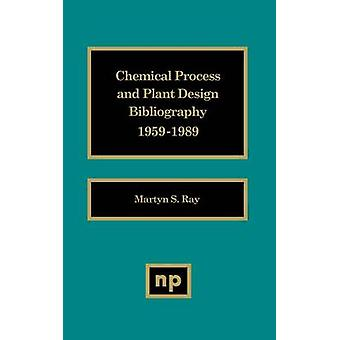 Chemical Process and Plant Design Bibliography by Ray & Martyn S.