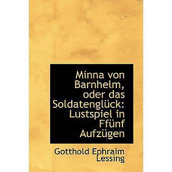 Minna von Barnhelm oder das Soldatenglck Lustspiel in Ffnf Aufzgen by Lessing & Gotthold Ephraim