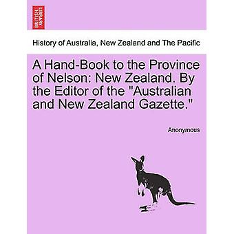 A HandBook to the Province of Nelson New Zealand. By the Editor of the Australian and New Zealand Gazette. by Anonymous