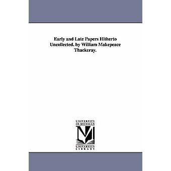 Tidiga och sena papper hittills icke uttagna. av William Makepeace Thackeray. av Thackeray & William Makepeace