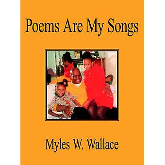 Poems Are My Songs by Wallace & Myles W.
