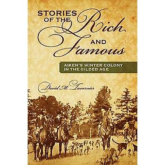 Stories of the Rich and Famous Aikens Winter Colony in the Gilded Age by Tavernier & David M.