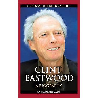 Clint Eastwood A Biography by Vaux & Sara