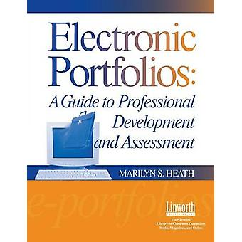 Electronic Portfolios A Guide to Professional Development and Assessment by Heath & Marilyn